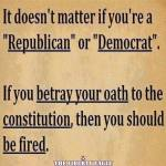 If you betray your oath you should be fired